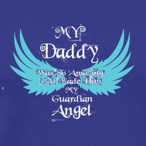 Daddy Was So Amazing God Made Guardian Angel Shirt - Men's Premium T-Shirt