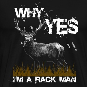 Why Yes I`m A Rack Man T-Shirts - Men's Premium T-Shirt