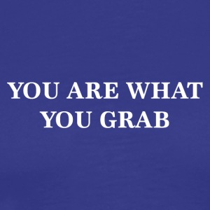 YOU ARE WHAT YOU GRAB - Men's Premium T-Shirt