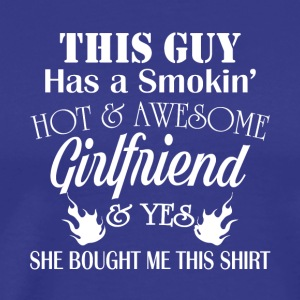 Smokin' Hot And Awesome Girlfriend T Shirt - Men's Premium T-Shirt