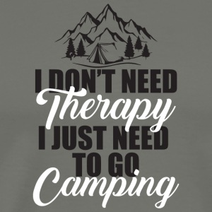Don't Need Therapy Just Need To Go Camping T Shirt - Men's Premium T-Shirt