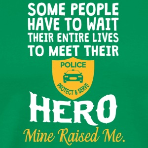 I Raised My Hero Police Officer T Shirt - Men's Premium T-Shirt