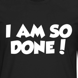 I AM SO DONE! Long Sleeve Shirts - Men's Premium Long Sleeve T-Shirt