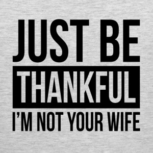 JUST BE THANKFUL, I'M NOT YOUR WIFE Sportswear - Men's Premium Tank
