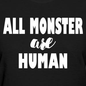 ALL MONSTER ARE HUMAN T-Shirts - Women's T-Shirt