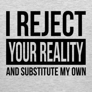 I REJECT YOUR REALITY AND SUBSTITUTE MY OWN Sportswear - Men's Premium Tank