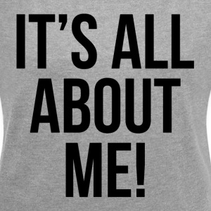 IT'S ALL ABOUT ME! T-Shirts - Women´s Rolled Sleeve Boxy T-Shirt