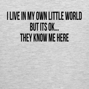 I LIVE IN MY OWN LITTLE WORLD Sportswear - Men's Premium Tank
