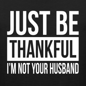JUST BE THANKFUL, I'M NOT YOUR HUSBAND Sportswear - Men's Premium Tank