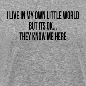 I LIVE IN MY OWN LITTLE WORLD T-Shirts - Men's Premium T-Shirt