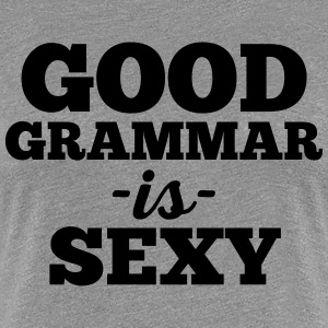 Good Grammar Funny Quote T-Shirts - Women's Premium T-Shirt