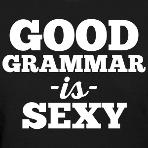 Good Grammar Funny Quote T-Shirts - Women's T-Shirt