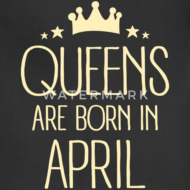 Queens Are Born In April Aprons - Adjustable Apron