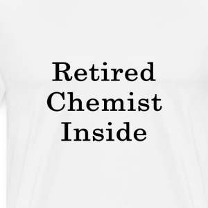 retired_chemist_inside_ T-Shirts - Men's Premium T-Shirt