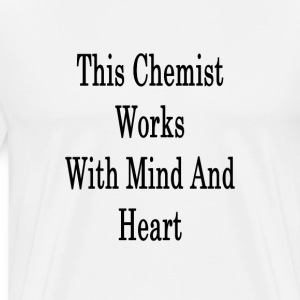 this_chemist_works_with_mind_and_heart_ T-Shirts - Men's Premium T-Shirt