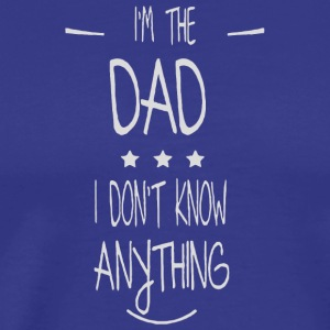 I'm the Dad i don't know anything shirt - Men's Premium T-Shirt