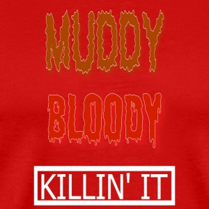 Muddy Bloody Killn' It - Men's Premium T-Shirt