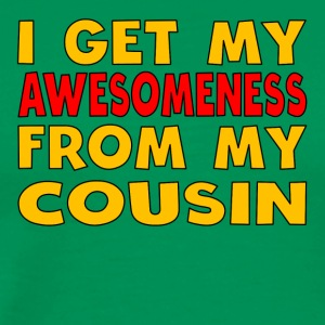 I Get My Awesomeness From My Cousin - Men's Premium T-Shirt