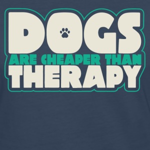 Dogs Are Cheaper Than Therapy - Women's Premium Long Sleeve T-Shirt