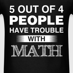 Math - 5 out of 4 people have trouble with math - Men's T-Shirt