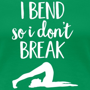 I Bend So I Don't Break T-Shirts - Women's Premium T-Shirt
