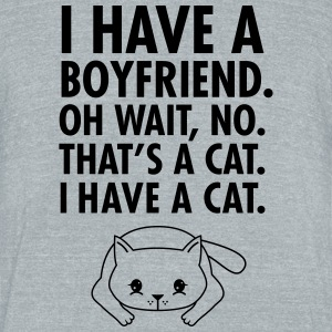 I Have A Boyfriend. Oh Wait No. That's A Cat. I Ha T-Shirts - Unisex Tri-Blend T-Shirt by American Apparel