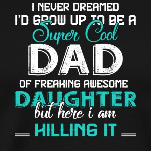 Dad Of A Freaking Awesome Daughter T Shirt - Men's Premium T-Shirt
