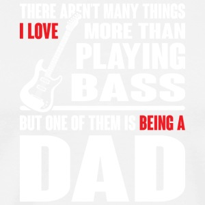 I Love Playing Bass And Being Dad A T Shirt - Men's Premium T-Shirt