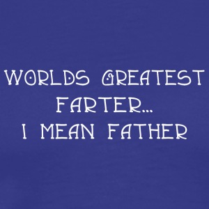 Worlds greatest farter i mean father - Men's Premium T-Shirt