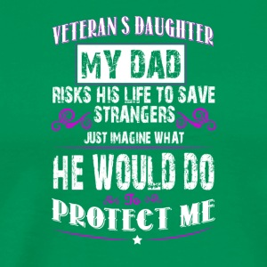 Veterans Daughter My Dad Risks His Life T Shirt - Men's Premium T-Shirt