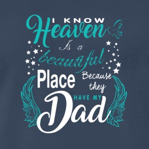 Heaven Is A Beautiful Place They Have My Dad Shirt - Men's Premium T-Shirt