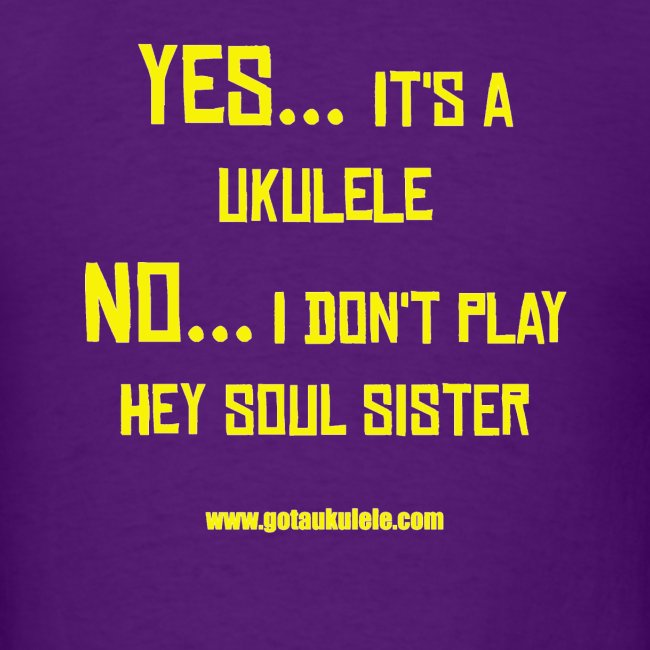 Got A Ukulele Hey Soul Sister shirt