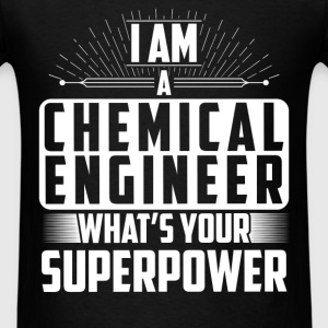 Chemical Engineer - I am a Chemical engineer what' - Men's T-Shirt