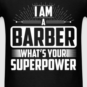 Barber - I am a Barber what's your superpower? - Men's T-Shirt