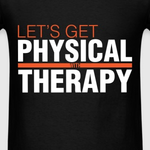 Physical Therapist - Let's get physical with thera - Men's T-Shirt