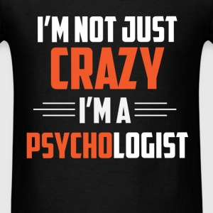Psychologist - I'm not just crazy I'm a Psychologi - Men's T-Shirt