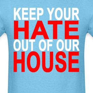 keep_your_hate_out_of_our_house_ - Men's T-Shirt