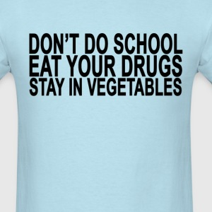 dont_do_school_eat_your_drugs_stay_in_ve - Men's T-Shirt