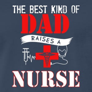 The Best Kind Of Dad Raises A Nurse Gifts T Shirt - Men's Premium T-Shirt