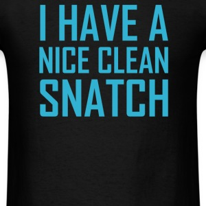 I Have A Nice Clean Snatch - Men's T-Shirt