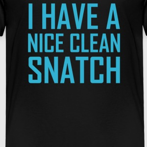 I Have A Nice Clean Snatch - Toddler Premium T-Shirt