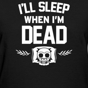 Ill Sleep When Im Dead - Women's T-Shirt