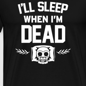Ill Sleep When Im Dead - Men's Premium T-Shirt