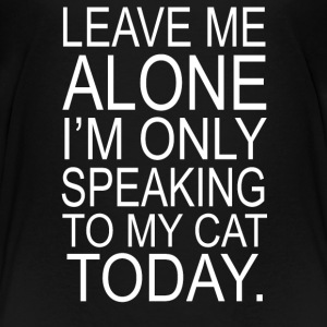 Im Only Speaking To My Cat Today - Toddler Premium T-Shirt