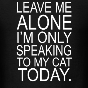Im Only Speaking To My Cat Today - Men's T-Shirt