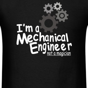 I'm a mechanical engineer not a magician - Men's T-Shirt