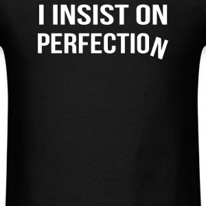 Insist On Perfection - Men's T-Shirt