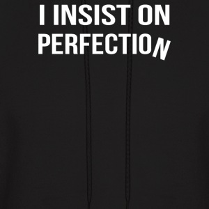 Insist On Perfection - Men's Hoodie