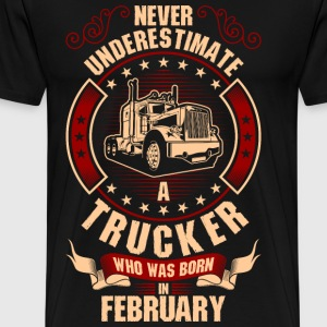 Never Underestimate A Trucker Who Was Born In T-Shirts - Men's Premium T-Shirt