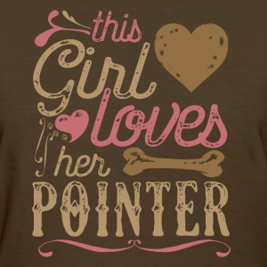 This Girl Loves Her Pointer Dog Dogs T-Shirts - Women's T-Shirt